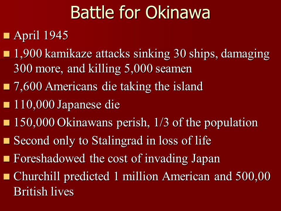 Battle for Okinawa April 1945 April 1945 1,900 kamikaze attacks sinking 30 ships, damaging 300 more, and killing 5,000 seamen 1,900 kamikaze attacks s
