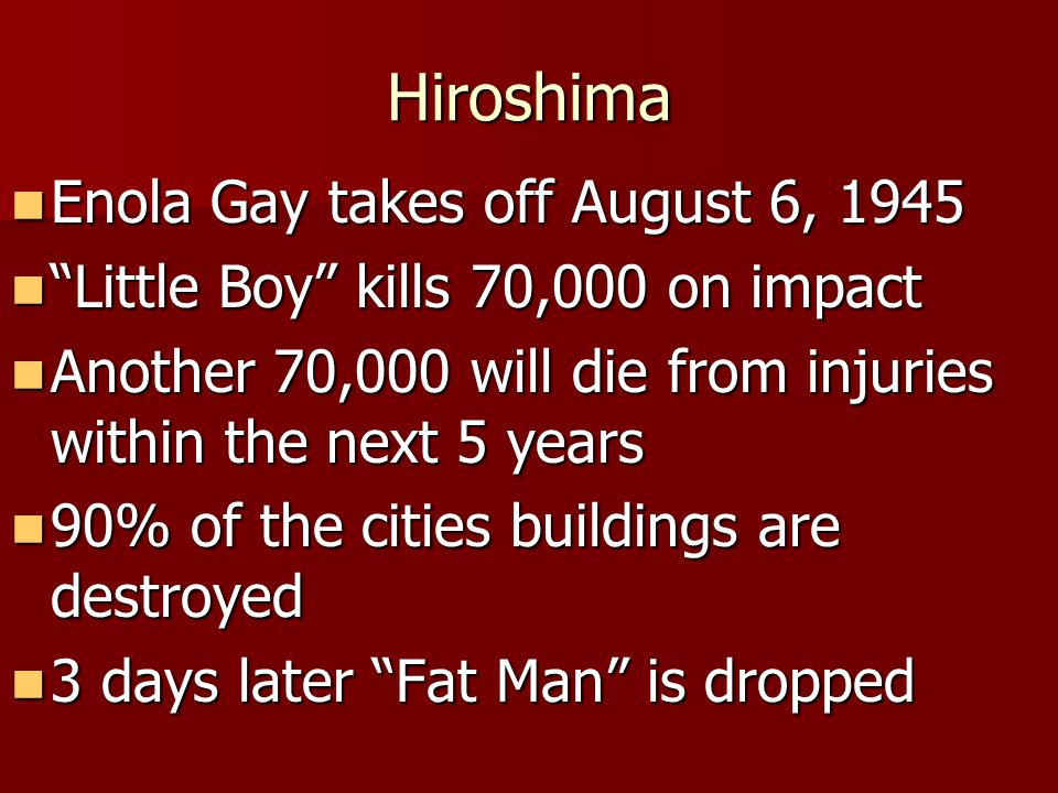 "Hiroshima Enola Gay takes off August 6, 1945 Enola Gay takes off August 6, 1945 ""Little Boy"" kills 70,000 on impact ""Little Boy"" kills 70,000 on impac"
