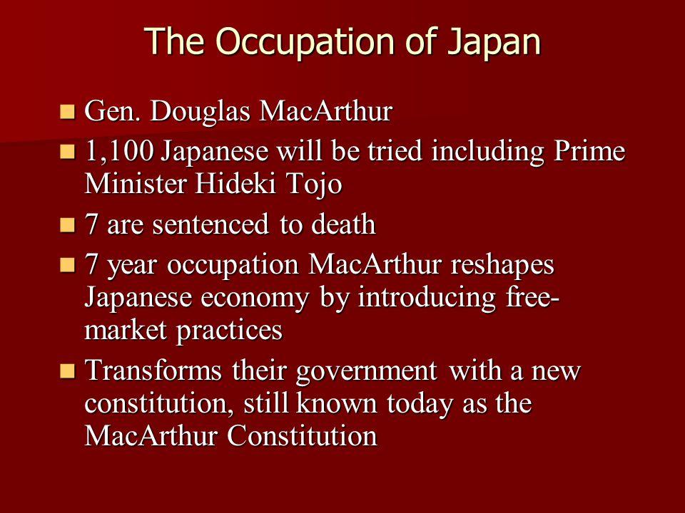 The Occupation of Japan Gen. Douglas MacArthur Gen. Douglas MacArthur 1,100 Japanese will be tried including Prime Minister Hideki Tojo 1,100 Japanese