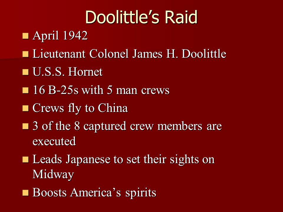Doolittle's Raid April 1942 April 1942 Lieutenant Colonel James H. Doolittle Lieutenant Colonel James H. Doolittle U.S.S. Hornet U.S.S. Hornet 16 B-25