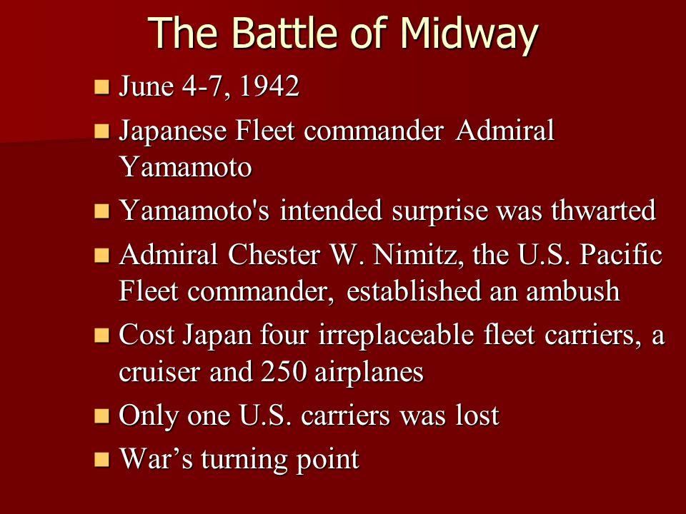 The Battle of Midway June 4-7, 1942 June 4-7, 1942 Japanese Fleet commander Admiral Yamamoto Japanese Fleet commander Admiral Yamamoto Yamamoto's inte