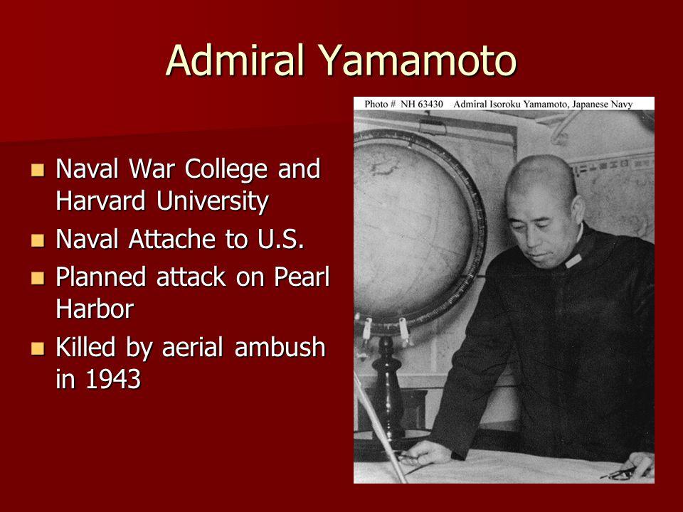 Admiral Yamamoto Naval War College and Harvard University Naval War College and Harvard University Naval Attache to U.S. Naval Attache to U.S. Planned