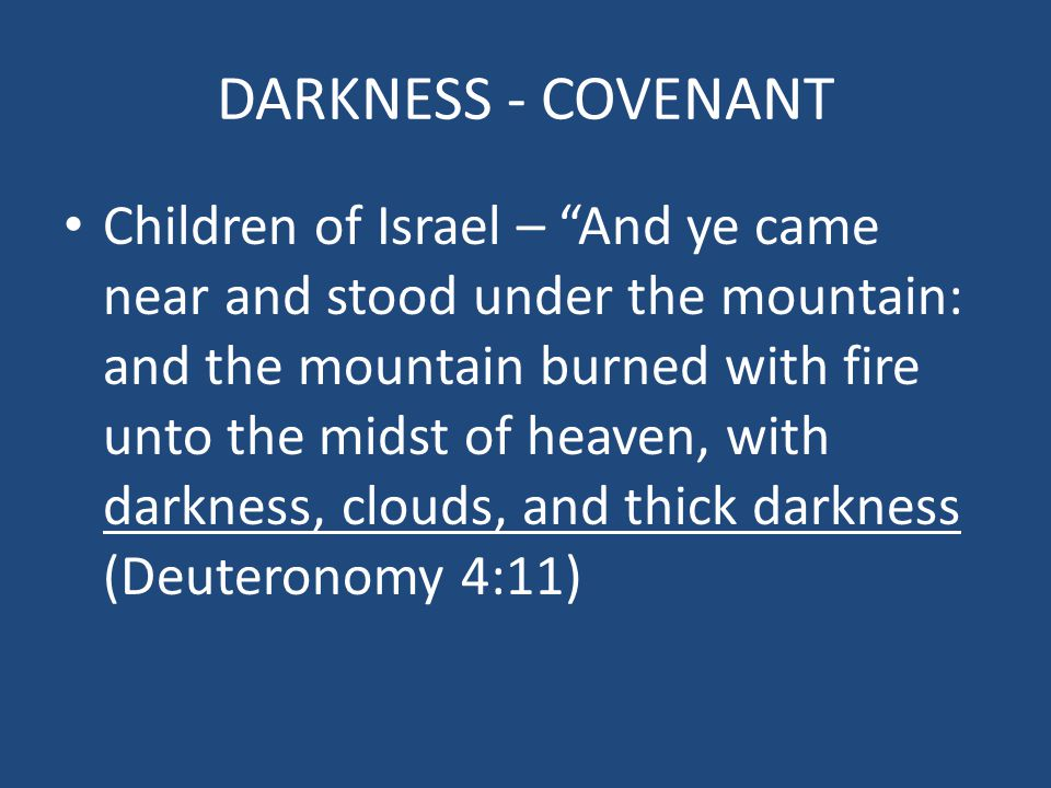 "DARKNESS - COVENANT Children of Israel – ""And ye came near and stood under the mountain: and the mountain burned with fire unto the midst of heaven, w"