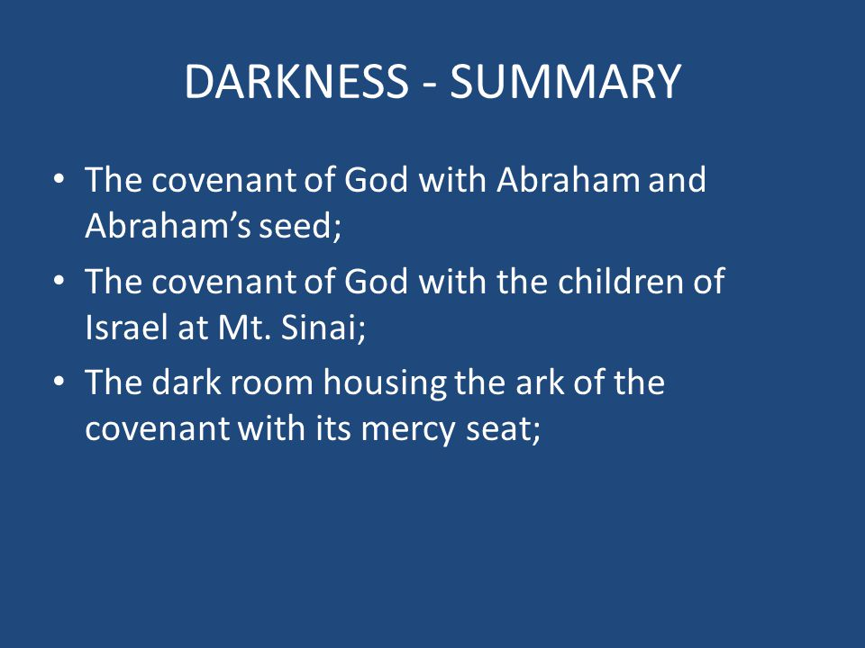 DARKNESS - SUMMARY The covenant of God with Abraham and Abraham's seed; The covenant of God with the children of Israel at Mt.