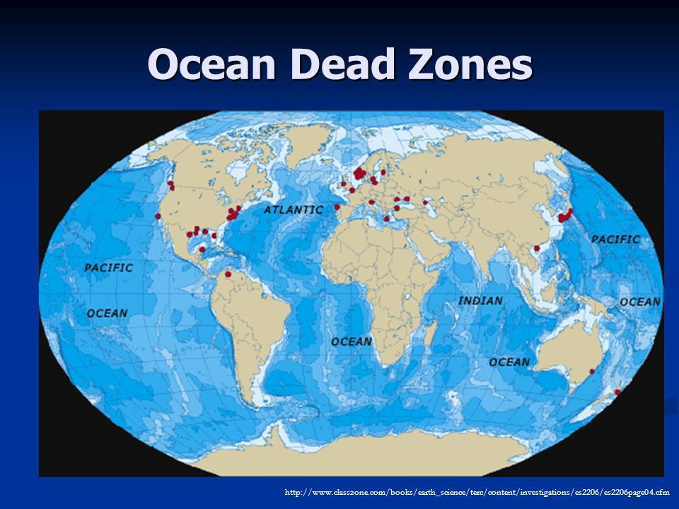 Ocean Dead Zones http://www.classzone.com/books/earth_science/terc/content/investigations/es2206/es2206page04.cfm