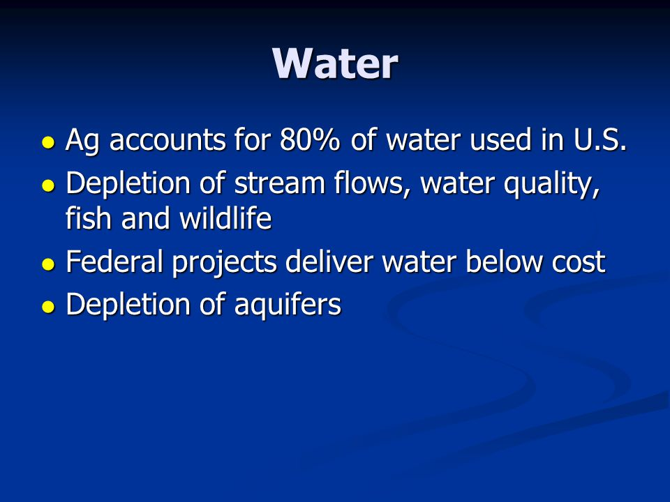Water Ag accounts for 80% of water used in U.S. Ag accounts for 80% of water used in U.S. Depletion of stream flows, water quality, fish and wildlife