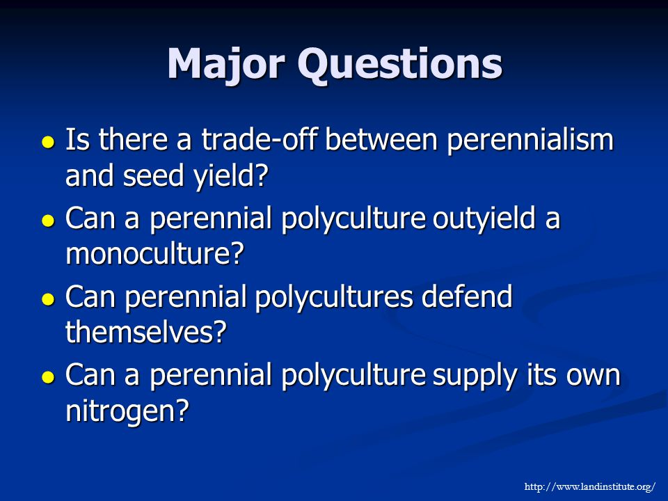 Major Questions Is there a trade-off between perennialism and seed yield.