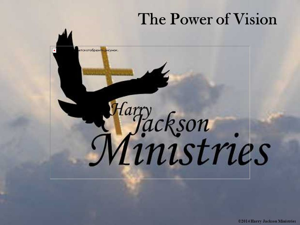 The Power of Vision ©2014 Harry Jackson Ministries
