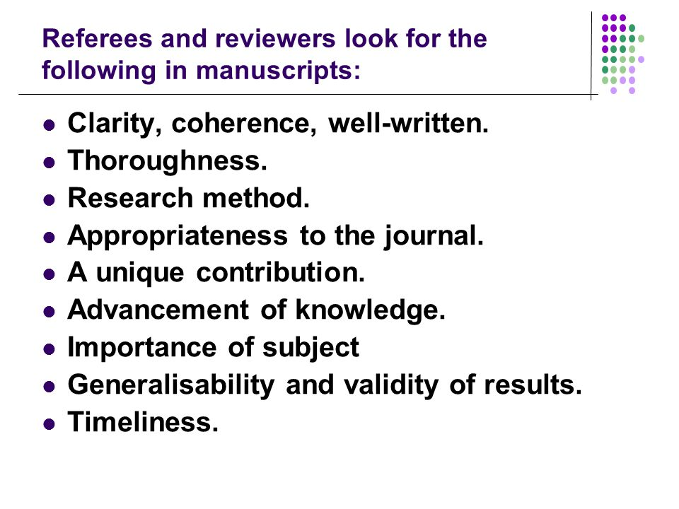 Referees and reviewers look for the following in manuscripts: Clarity, coherence, well-written.