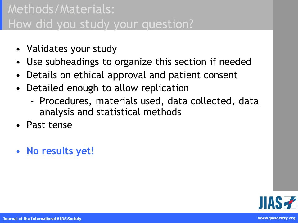 www.jiasociety.org Journal of the International AIDS Society Methods/Materials: How did you study your question? Validates your study Use subheadings