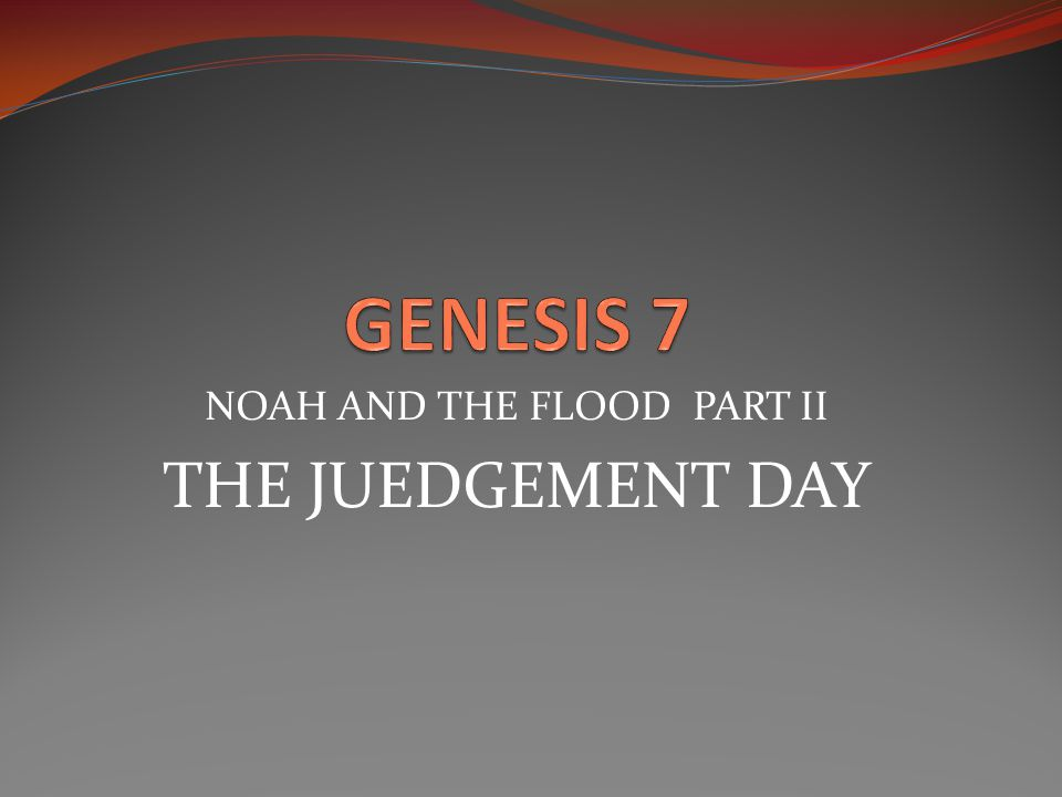 Genesis 7:1 7 Then the L ORD said to Noah, Go into the ark, you and all your household, for I have seen that you are righteous before me in this generation