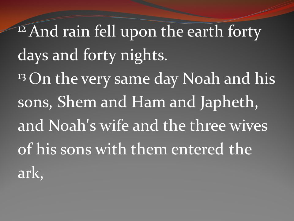 12 And rain fell upon the earth forty days and forty nights.