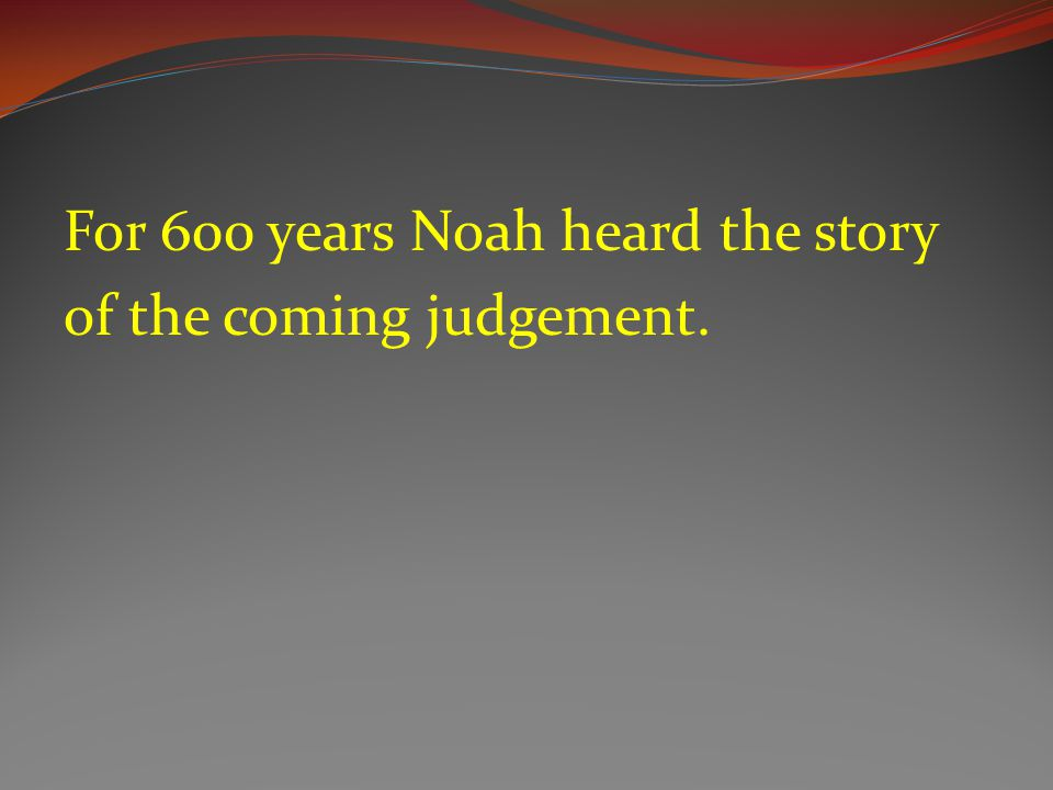 11 In the six hundredth year of Noah s life, in the second month, on the seventeenth day of the month, on that day all the fountains of the great deep burst forth, and the windows of the heavens were opened.