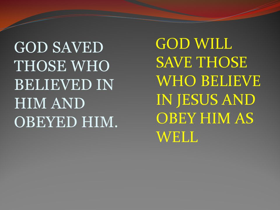 GOD SAVED THOSE WHO BELIEVED IN HIM AND OBEYED HIM.