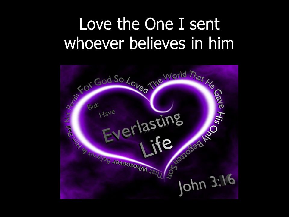 Love the One I sent whoever believes in him