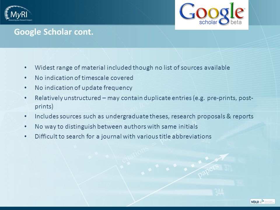 Google Scholar cont. Widest range of material included though no list of sources available No indication of timescale covered No indication of update