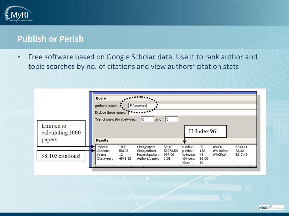 Publish or Perish Free software based on Google Scholar data.