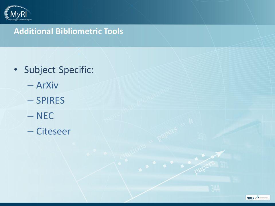 Additional Bibliometric Tools Subject Specific: – ArXiv – SPIRES – NEC – Citeseer