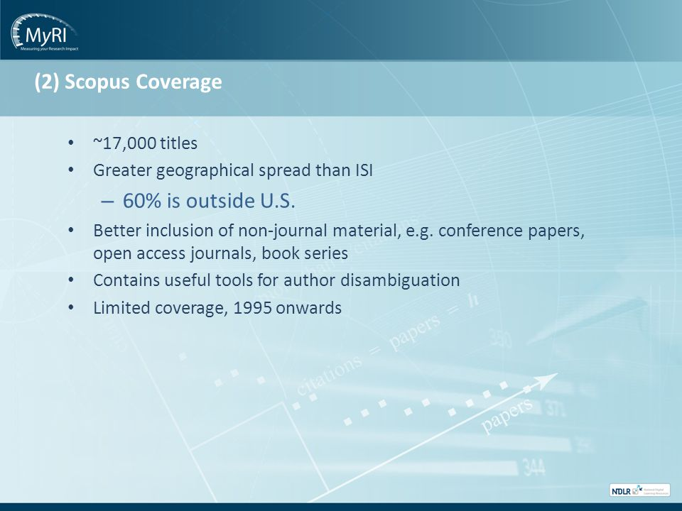 (2) Scopus Coverage ~17,000 titles Greater geographical spread than ISI – 60% is outside U.S.