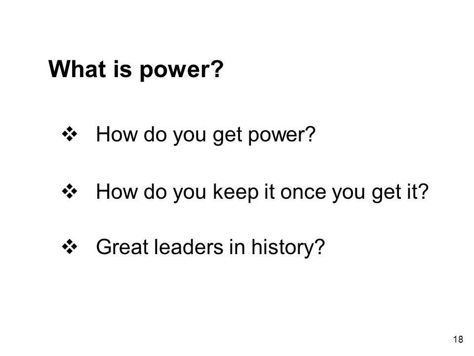 What is power.  How do you get power. 18  How do you keep it once you get it.