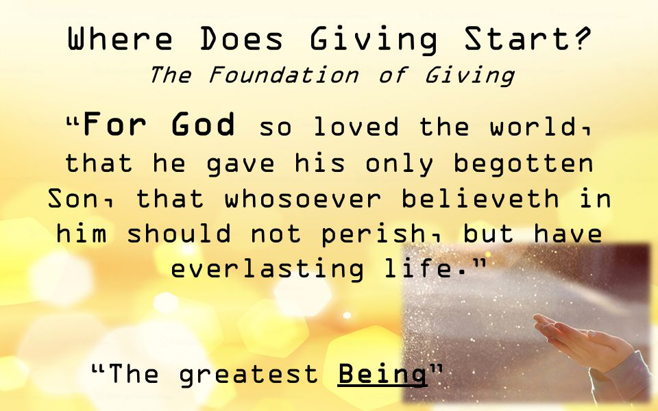 """Where Does Giving Start? The Foundation of Giving """" For God so loved the world, that he gave his only begotten Son, that whosoever believeth in him sh"""