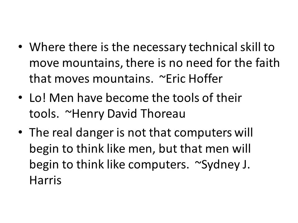 Where there is the necessary technical skill to move mountains, there is no need for the faith that moves mountains.