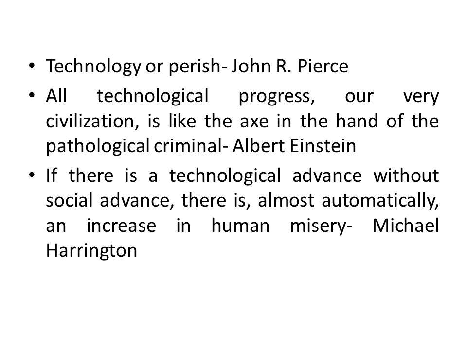 Technology or perish- John R.