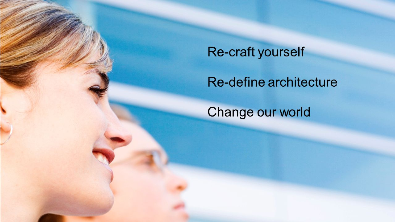 Re-craft yourself Re-define architecture Change our world