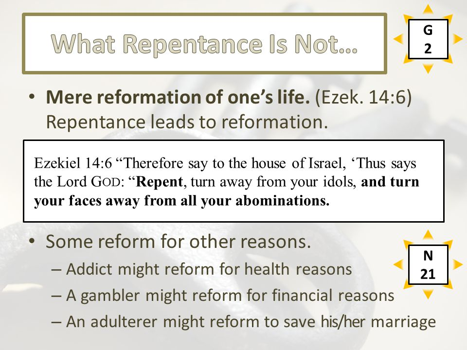 Mere reformation of one's life. (Ezek. 14:6) Repentance leads to reformation. Some reform for other reasons. – Addict might reform for health reasons