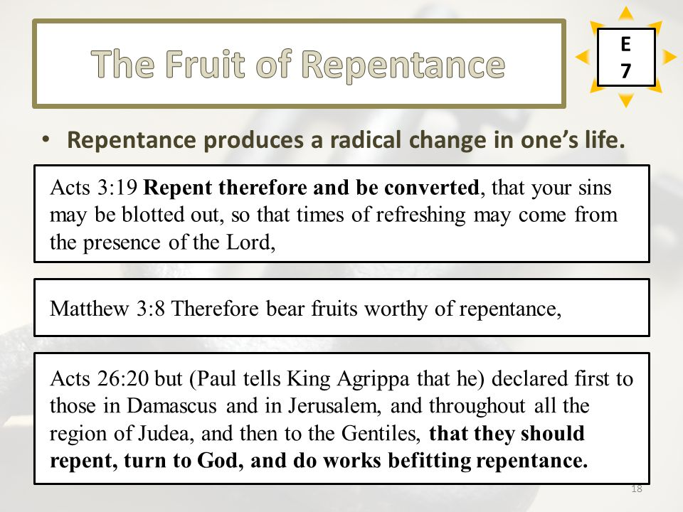 Repentance produces a radical change in one's life. Acts 3:19 Repent therefore and be converted, that your sins may be blotted out, so that times of r
