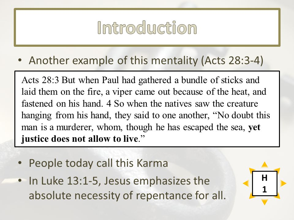 Another example of this mentality (Acts 28:3-4) People today call this Karma In Luke 13:1-5, Jesus emphasizes the absolute necessity of repentance for