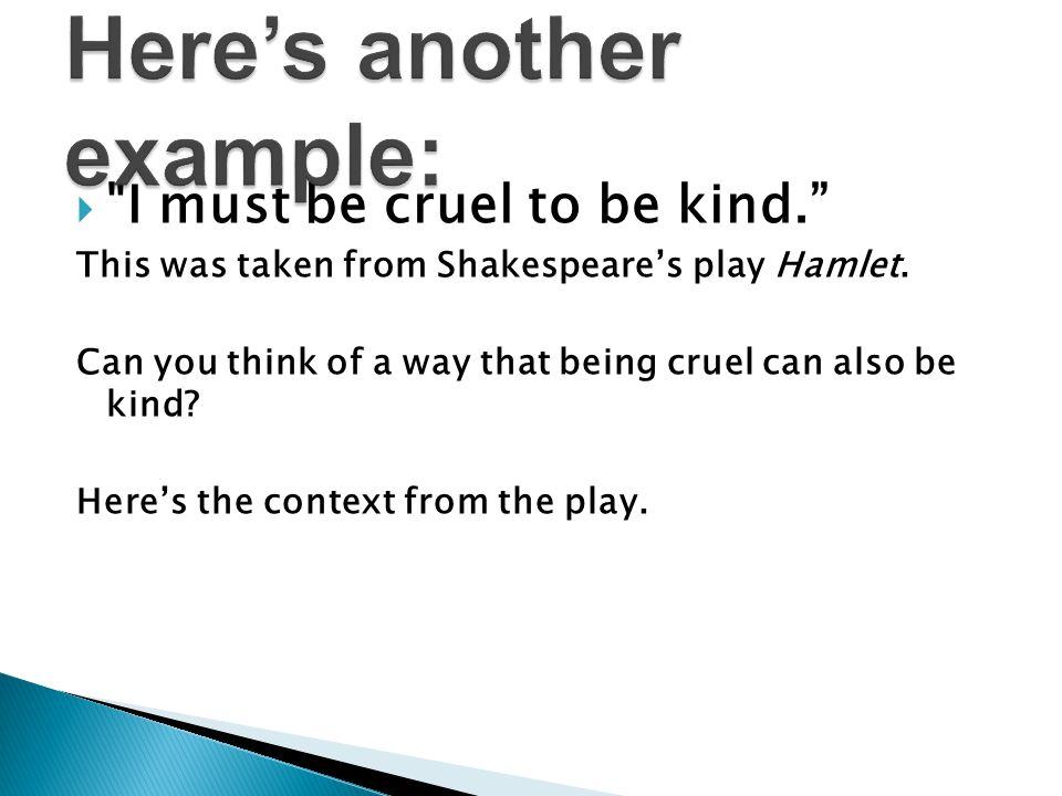  I must be cruel to be kind. This was taken from Shakespeare's play Hamlet.