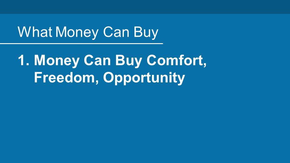 What Money Can Buy 1.Money Can Buy Comfort, Freedom, Opportunity
