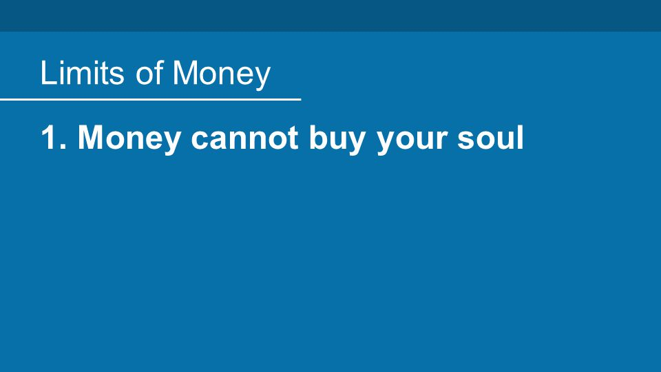 Limits of Money 1.Money cannot buy your soul