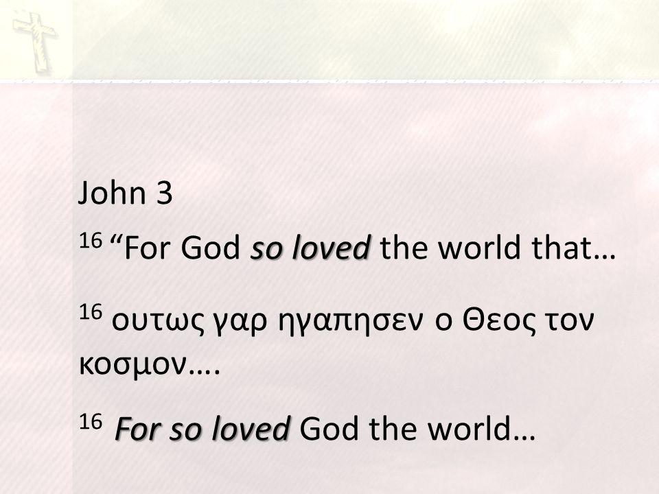 """John 3 so loved 16 """"For God so loved the world that… 16 ουτως γαρ ηγαπησεν ο Θεος τον κοσμον…. For so loved 16 For so loved God the world…"""