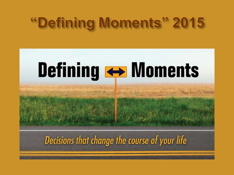  A defining moment reveals what is truly in you. God allows defining moments to try our faith.