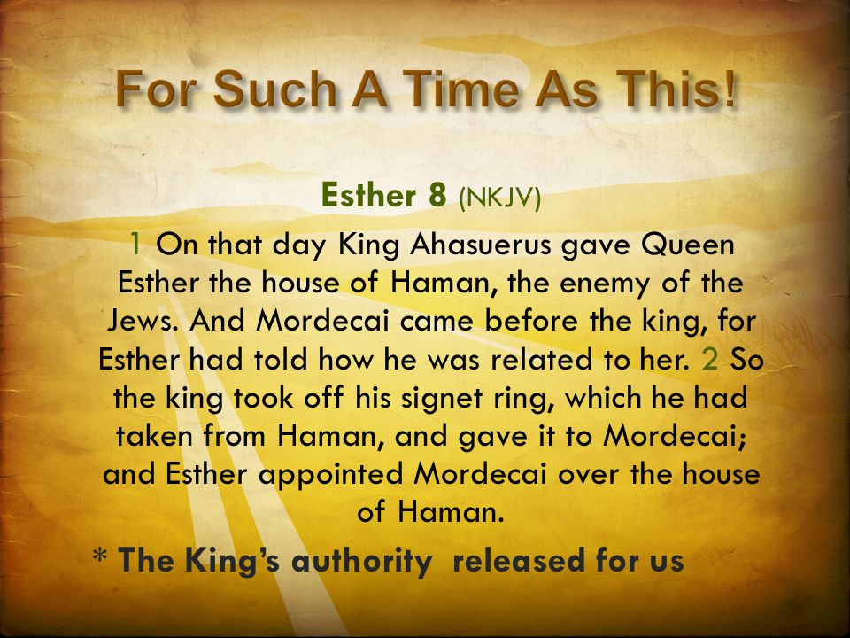 Esther 8 (NKJV) 1 On that day King Ahasuerus gave Queen Esther the house of Haman, the enemy of the Jews.