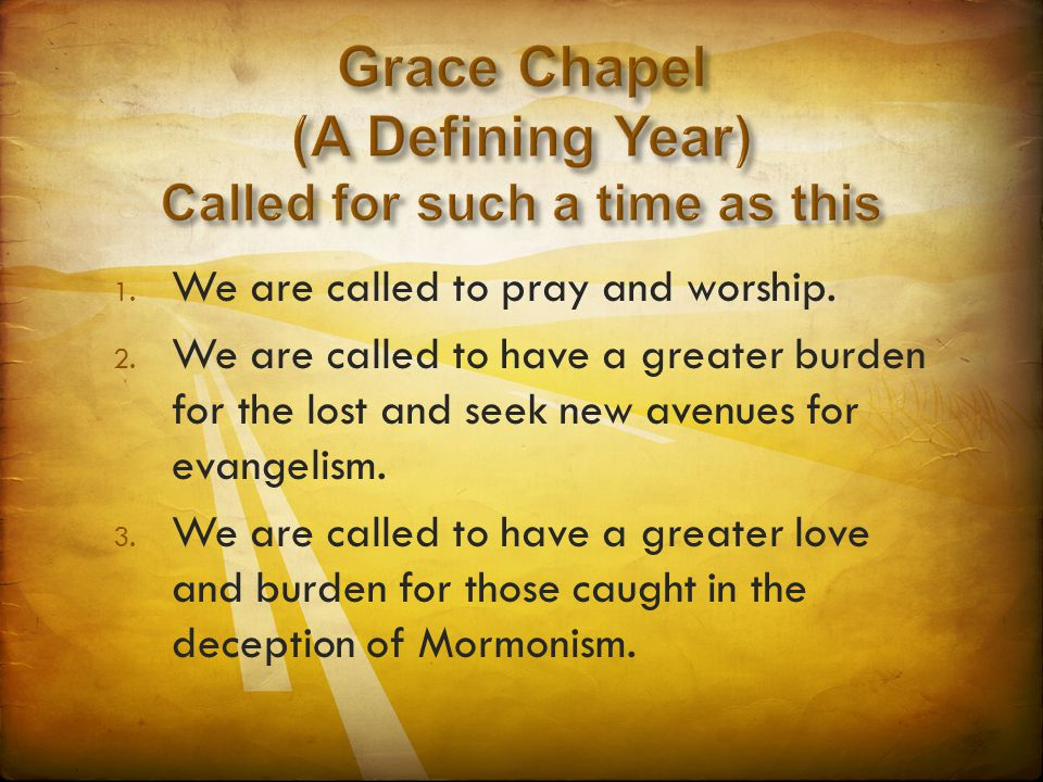 1. We are called to pray and worship. 2. We are called to have a greater burden for the lost and seek new avenues for evangelism. 3. We are called to