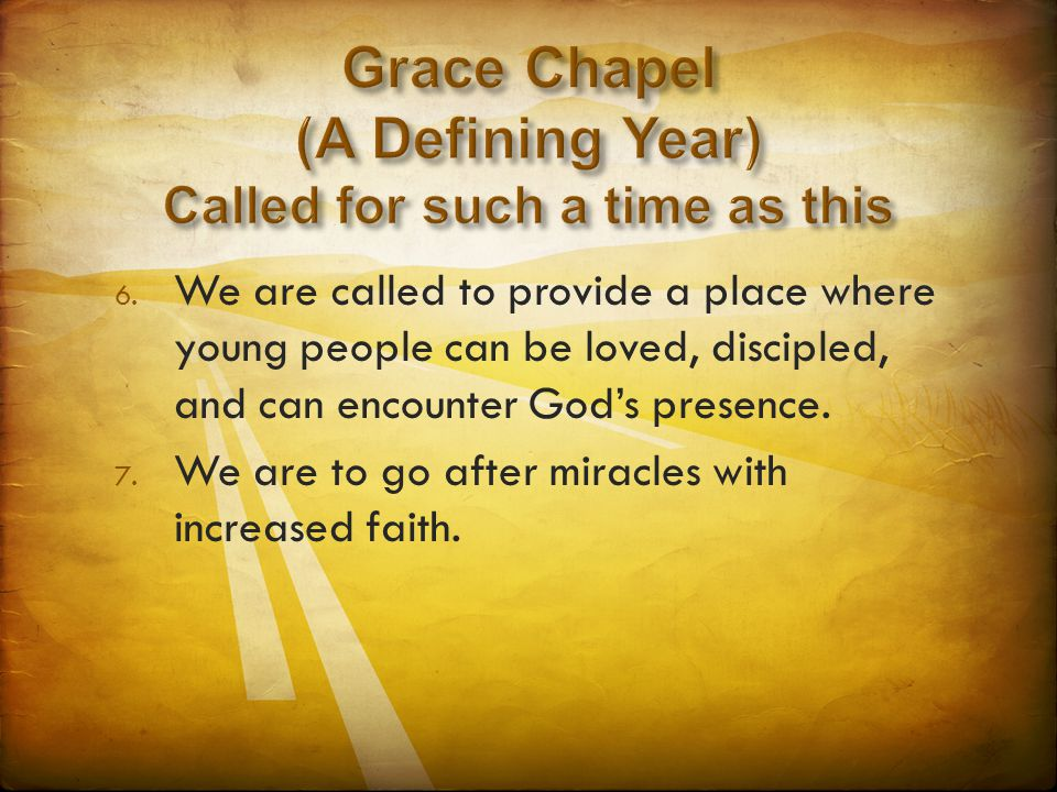 6. We are called to provide a place where young people can be loved, discipled, and can encounter God's presence. 7. We are to go after miracles with