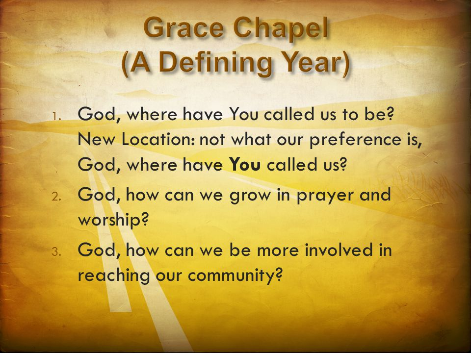 1. God, where have You called us to be? New Location: not what our preference is, God, where have You called us? 2. God, how can we grow in prayer and