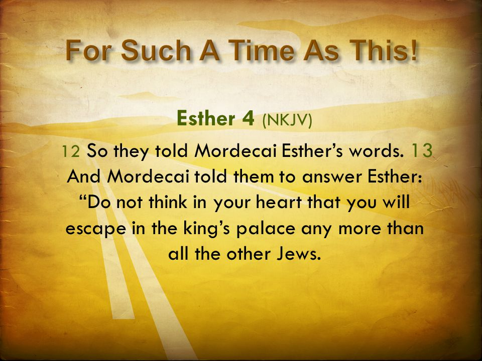 Esther 4 (NKJV) 12 So they told Mordecai Esther's words.