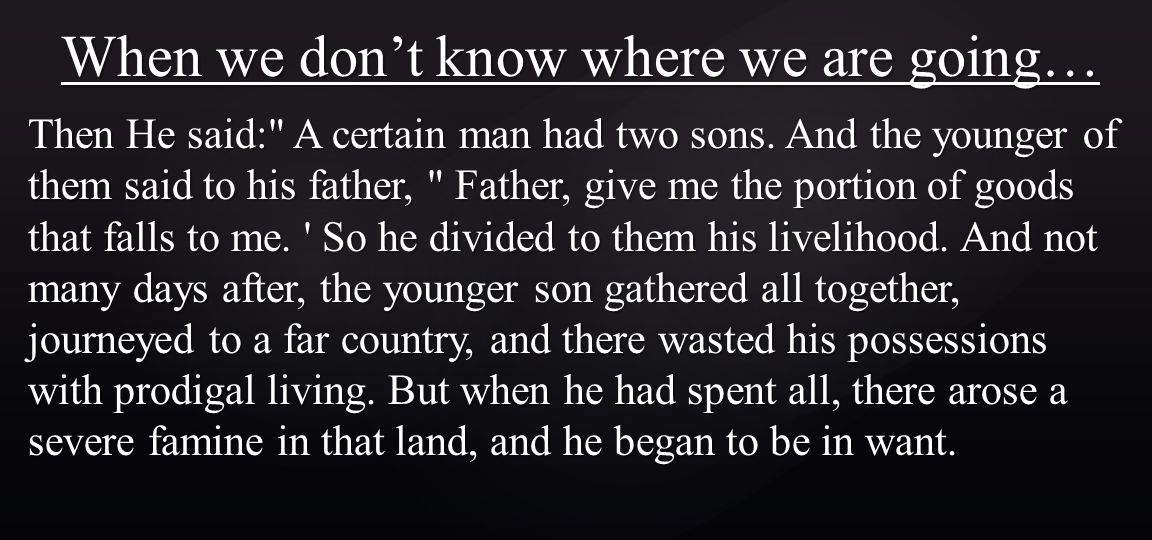 When we don't know where we are going… Then He said: