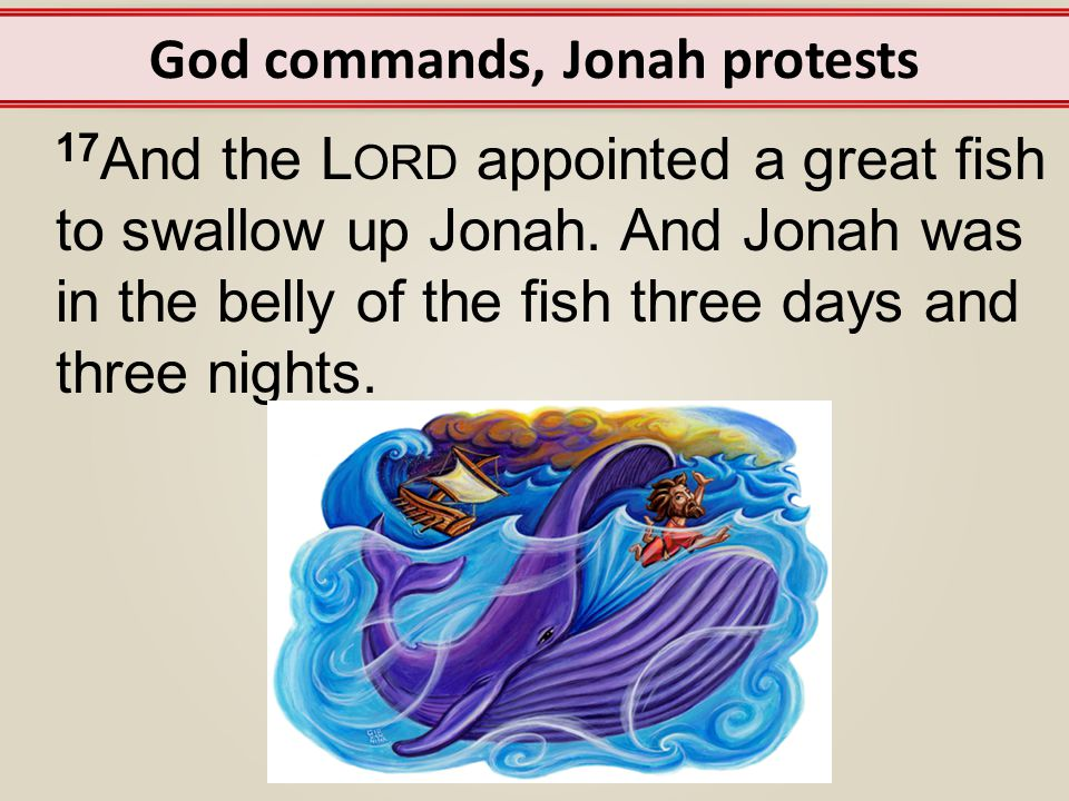 Jonah prays, God listens 2:1 Then Jonah prayed to the L ORD his God from the belly of the fish...