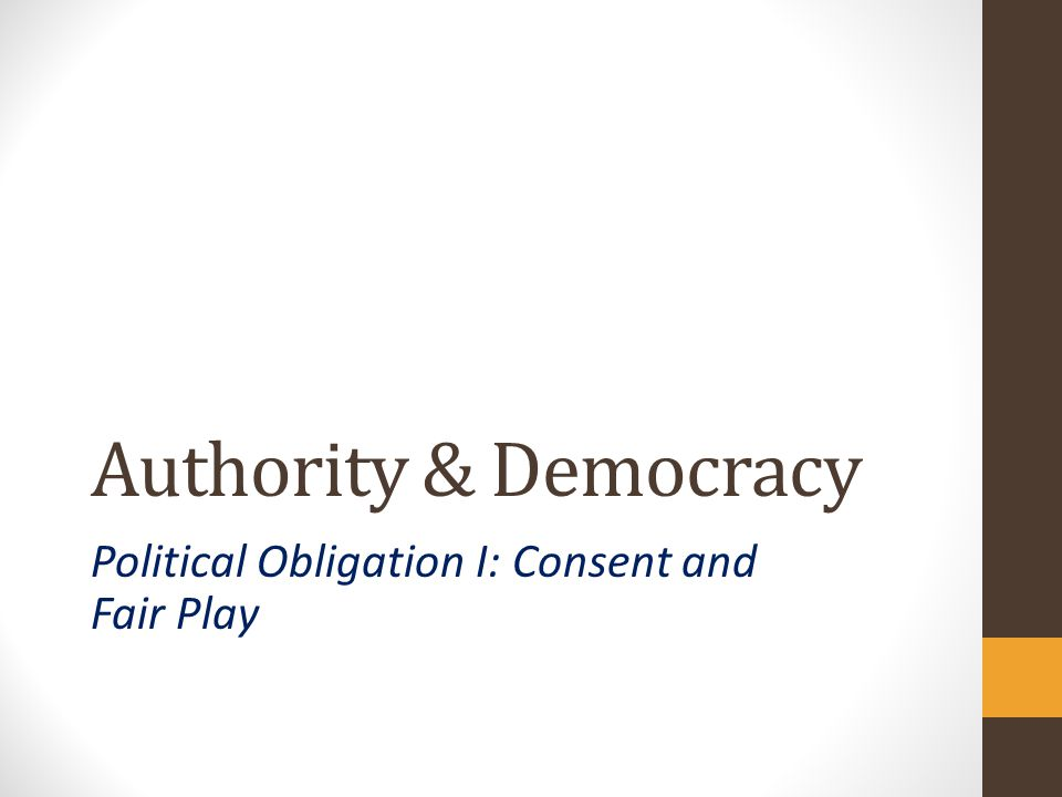 Authority & Democracy Political Obligation I: Consent and Fair Play