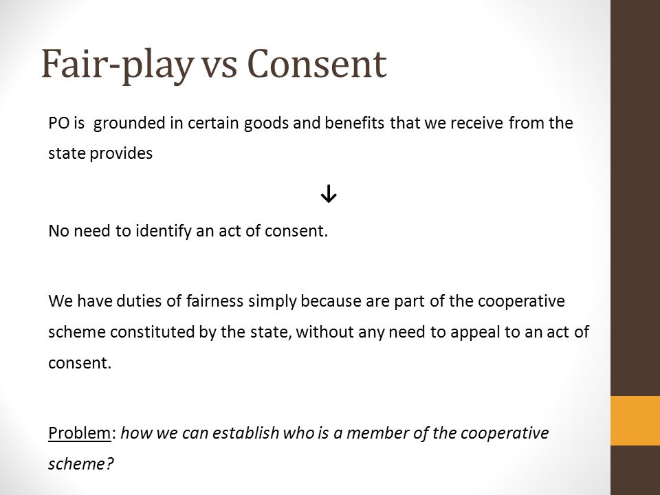 Fair-play vs Consent PO is grounded in certain goods and benefits that we receive from the state provides ↓ No need to identify an act of consent.