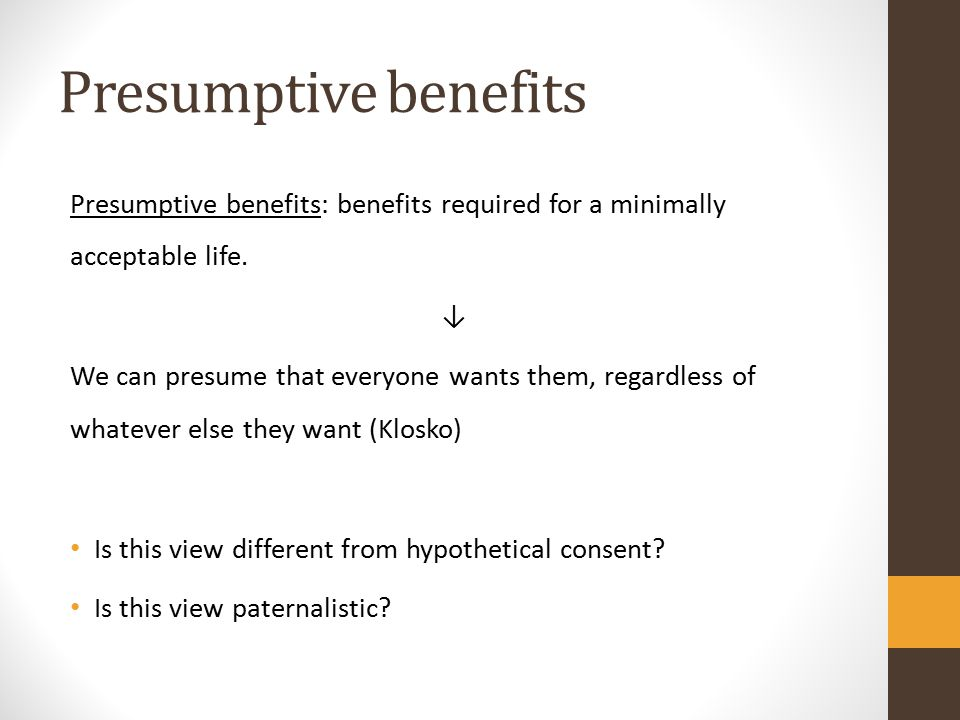 Presumptive benefits Presumptive benefits: benefits required for a minimally acceptable life.
