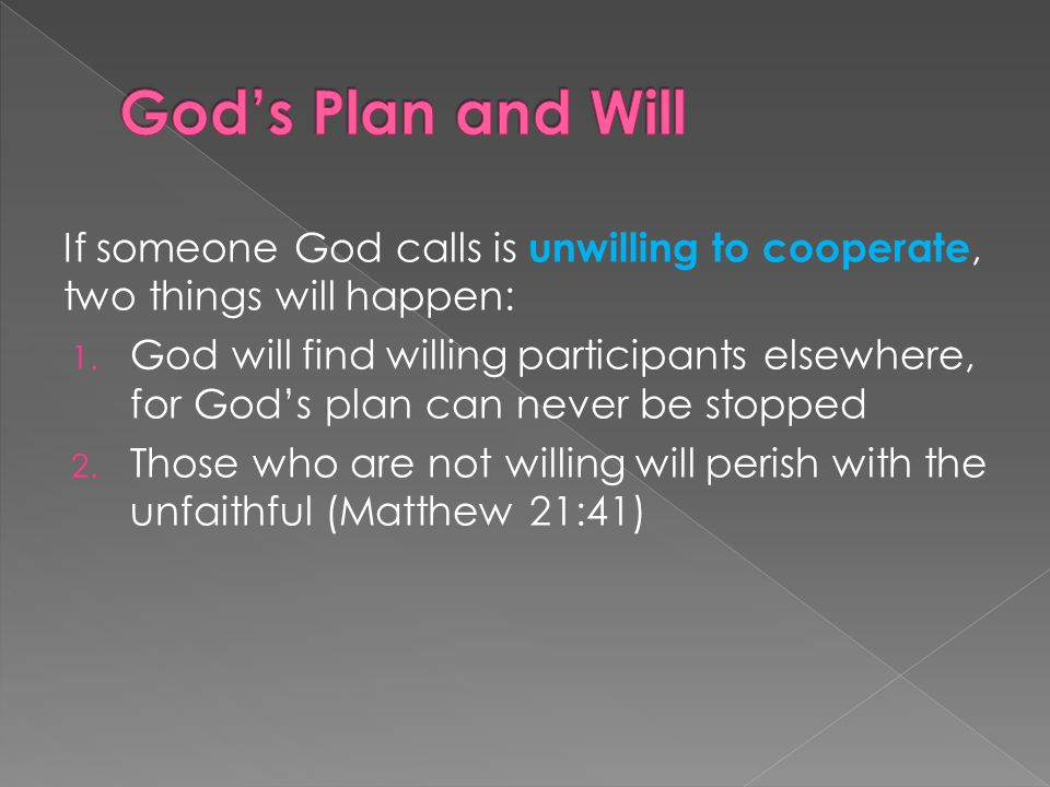 If someone God calls is unwilling to cooperate, two things will happen: 1.