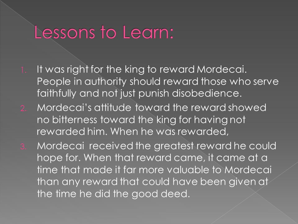 1. It was right for the king to reward Mordecai.