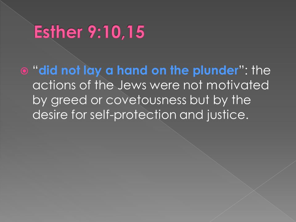  did not lay a hand on the plunder : the actions of the Jews were not motivated by greed or covetousness but by the desire for self-protection and justice.