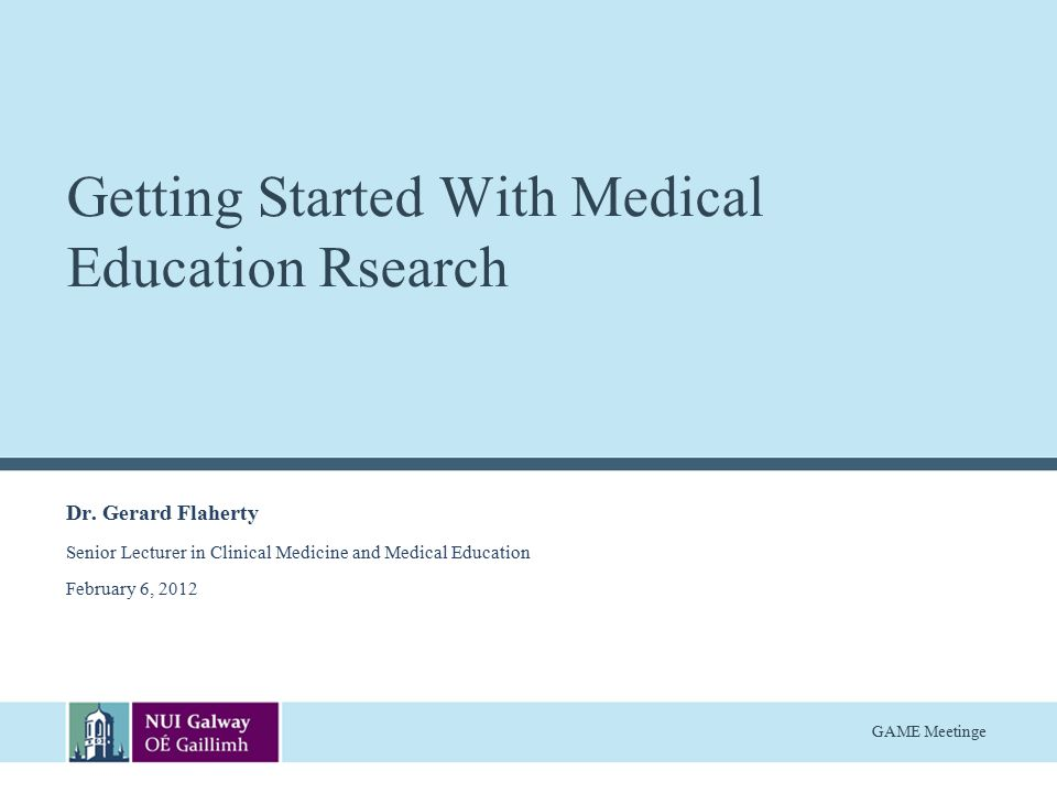 GAME Meetinge Getting Started With Medical Education Rsearch Dr.